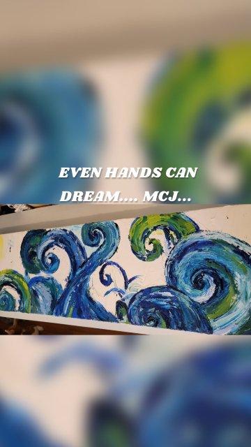 EVEN HANDS CAN DREAM.... MCJ...